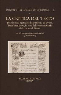 La critica del testo. Problemi di metodo ed esperienze di lavoro. Trent'anni dopo in vista del settecentenario della morte di Dante. Atti del convegno internazionale (Roma, 23-26 ottobre 2017)