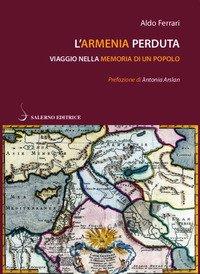 L'Armenia perduta. Viaggio nella memoria di un popolo