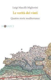 Le verità dei vinti. Quattro storie mediterranee