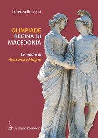 Olimpiade regina di Macedonia. La madre di Alessandro