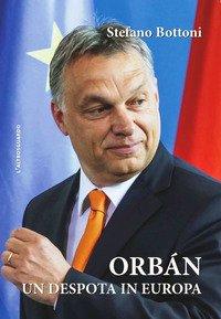 Orbán. Un despota in Europa