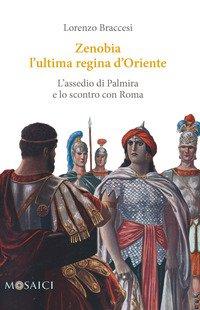 Zenobia l'ultima regina d'Oriente. L'assedio di Palmira e lo scontro con Roma