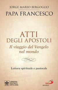 Atti degli Apostoli. Il viaggio del Vangelo nel mondo. Lettura spirituale e pastorale