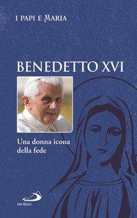 Benedetto XVI. Una donna icona della fede