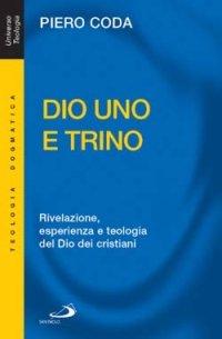 Dio Uno e Trino. Rivelazione, esperienza e teologia del Dio dei cristiani