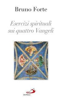 Esercizi spirituali sui quattro Vangeli