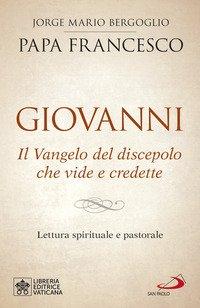 Giovanni. Il Vangelo del discepolo che vide e credette. Lettura spirituale e pastorale