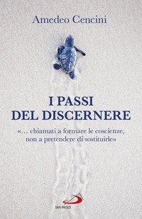 I passi del discernere. «... chiamati a formare le coscienze, non a pretendere di sostituirle»