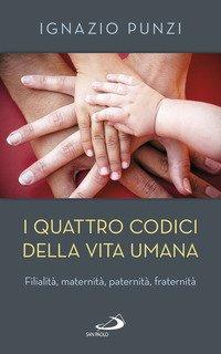 I quattro codici della vita umana. Filialità, maternità, paternità, fraternità