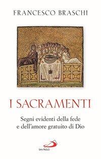 I Sacramenti. Segni evidenti della fede e dell'amore gratuito di Dio