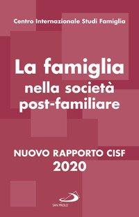 La famiglia nella società postfamiliare. Nuovo rapporto CISF 2020
