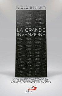 La grande invenzione. Il linguaggio come tecnologia, dalle pitture rupestri al GPT-3