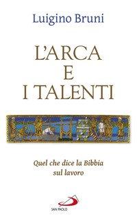 L'arca e i talenti. Quel che dice la Bibbia sul lavoro