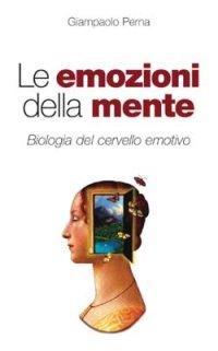 Le emozioni della mente. Biologia del cervello emotivo