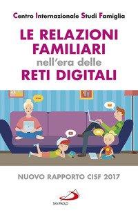 Le relazioni familiari nell'era delle reti digitali. Nuovo rapporto CISF 2017