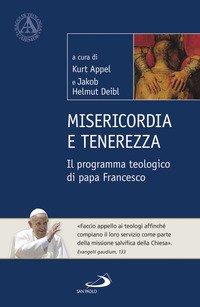 Misericordia e tenerezza. Il programma teologico di Papa Francesco