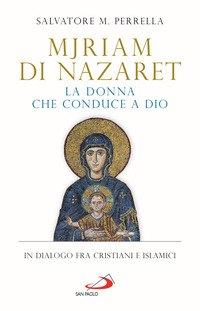Mjriam di Nazaret, la donna che conduce a Dio. In dialogo fra cristiani e islamici