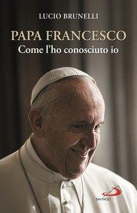Papa Francesco. Come l'ho conosciuto io