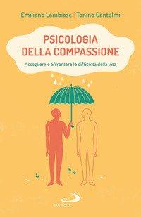 Psicologia della compassione. Accogliere e affrontare le difficoltà della vita