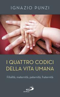 Quattro Codici Della Vita Umana. Filialita`, Maternita`, Paternita`, Fraternita` (i)
