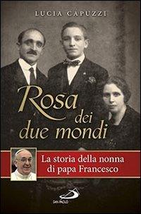 Rosa dei due mondi. La storia della nonna di papa Francesco