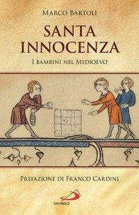 Santa innocenza. I bambini nel Medioevo