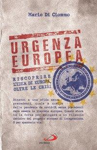 Urgenza europea. Riscoprire l'idea di Europa, oltre le crisi