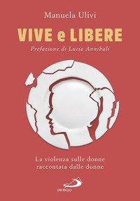 Vive e libere. La violenza sulle donne raccontata dalle donne