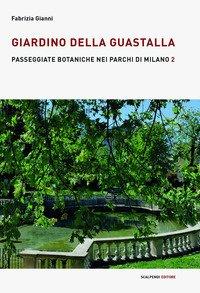 Giardino della Guastalla. Passeggiate botaniche nei parchi di Milano