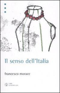 Il senso dell'Italia. Istruzioni per il terzo miracolo italiano