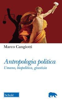 Antropologia politica. Umano, biopolitica, giustizia