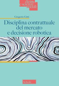 Disciplina contrattuale del mercato e decisione robotica