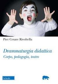 Drammaturgia didattica. Corpo, pedagogia, teatro
