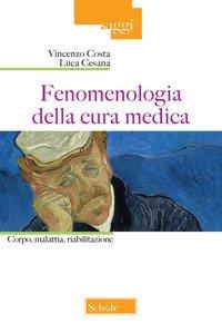 Fenomenologia della cura medica. Corpo, malattia, riabilitazione