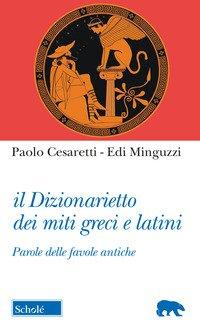 Il dizionarietto dei miti greci e latini. Parole delle favole antiche