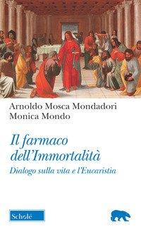Il farmaco dell'immortalità. Dialogo sulla vita e l'Eucaristia