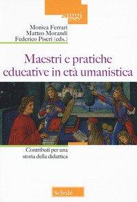 Maestri e pratiche educative in età umanistica. Contributi per una storia della didattica