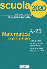 Manuale per il concorso a cattedre 2020. Matematica e scienze. A-28. Con tutti i temi previsti dal bando per le prove scritta e orale