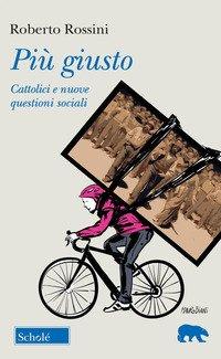 Più giusto. Cattolici e nuove questioni sociali