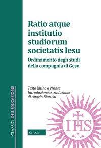 Ratio atque institutio studiorum Societatis Iesus-Ordinamento degli studi della Compagnia di Gesù. Testo latino a fronte