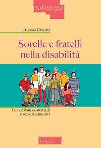 Sorelle e fratelli nella disabilità. Dimensioni esistenziali e scenari educativi