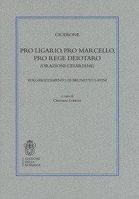 Pro Ligario-Pro Marcello-Pro rege Deiotaro (Orazioni cesariane). Volgarizzamento di Brunetto Latini