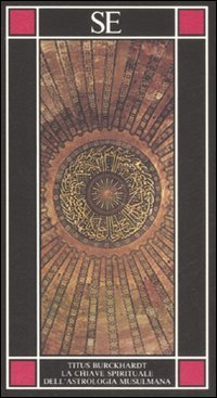 La chiave spirituale dell'astrologia musulmana secondo Mohyiddîn Ibn 'Arabî