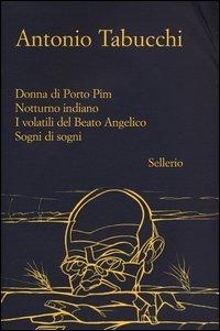 Donna di Porto PimNotturno indianoI volatili del Beato AngelicoSogni di sogni