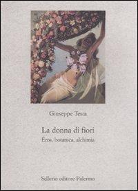 La donna di fiori. Eros, botanica, alchimia