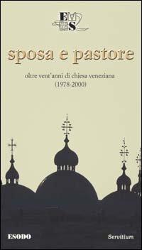 Sposa E Pastore. Oltre Vent`anni Di Chiesa Veneziana (1978-2