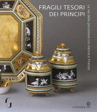 Fragili tesori dei principi. Le vie della porcellana tra Vienna e Firenze. Catalogo della mostra (Firenze, 13 novembre 2018-10 marzo 2019)