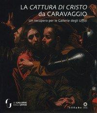 La cattura di Cristo di Caravaggio. Un recupero per le Gallerie degli Uffizi