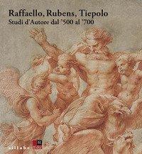 Raffaello, Rubens, Tiepolo. Studi d'autore dal '500 al '700