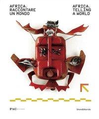 Africa, raccontare un mondo-Africa, telling a world. Catalogo della mostra (Milano, 27 giugno-11 settembre 2017). Ediz. a colori